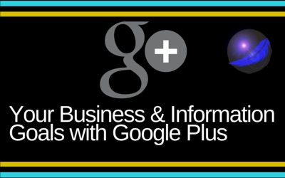 Your Business & Information Goals with Google Plus