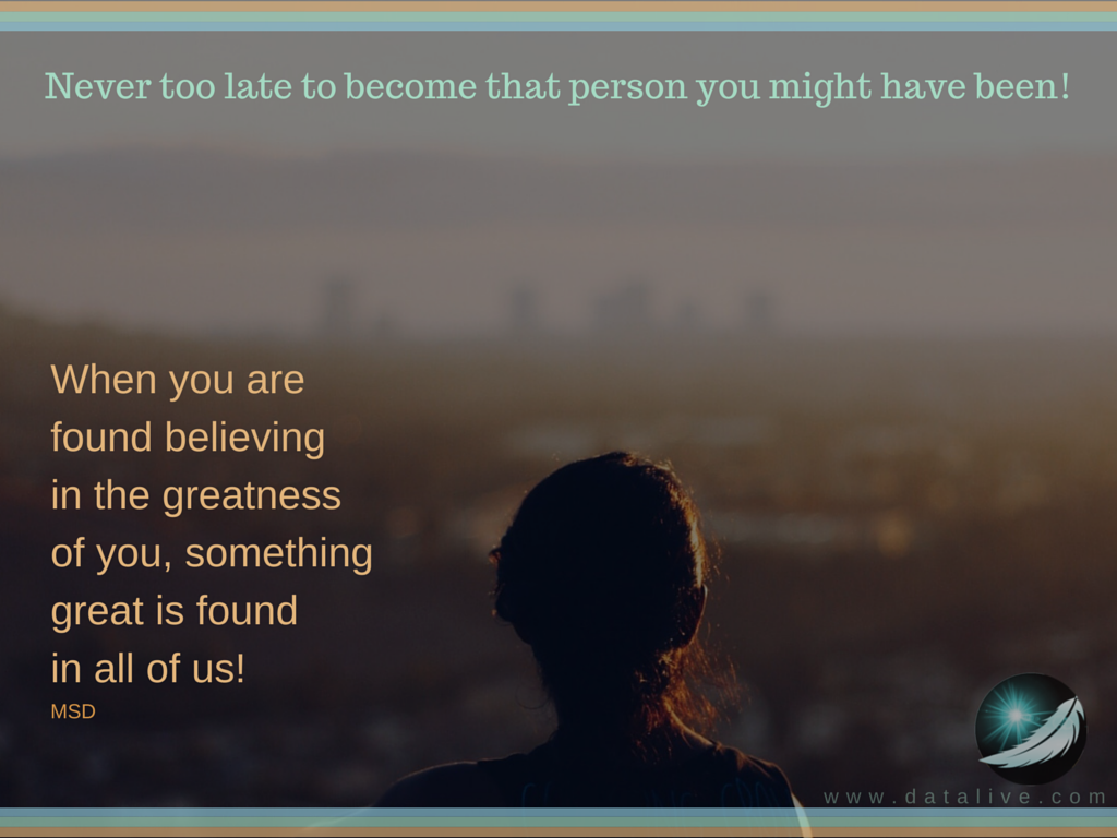 Never too late to become that person