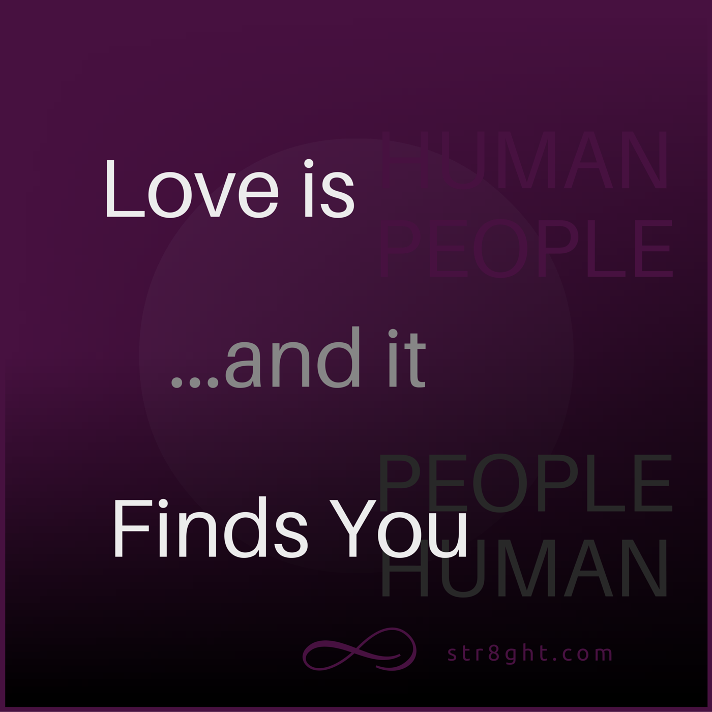 love is people and it finds you human str8ght