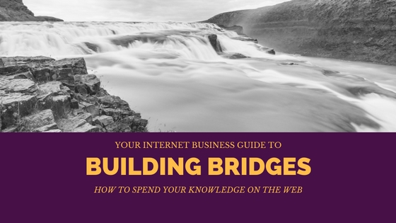 Internet Business Guides | Building Bridges